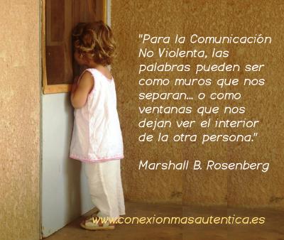 """""""Para la Comunicación No Violenta, las palabras pueden ser como muros que nos separan... o como ventanas que nos dejan ver el interior de la otra persona.""""   Marshall B. Rosenberg"""